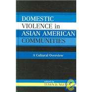 Domestic Violence in Asian American Communities : A Cultural Overview