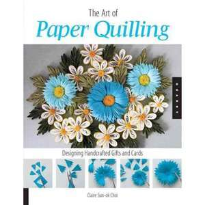 of Paper Quilling: Designing Handcrafted Gifts and Cards, Choi, Claire