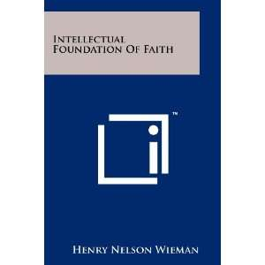 Foundation Of Faith (9781258181246): Henry Nelson Wieman: Books