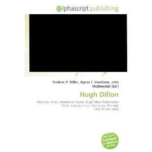 Hugh Dillon (9786133923782): Frederic P. Miller, Agnes F