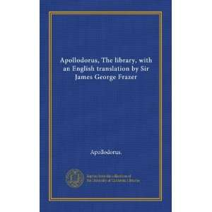 by Sir James George Frazer (9781125375952): Apollodorus.: Books